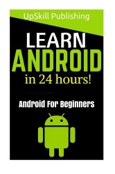Android: Android Programming And Android App Development For Beginners: (Learn How To Program Android Apps, How To Develop Android Applications Through Java Programming, Android For Dummies)