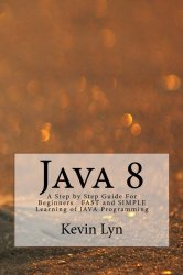 Java 8: A Step by Step Guide For Beginners   FAST and SIMPLE Learning of JAVA Programming (Volume 3)