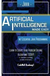 Java Artificial Intelligence: Made Easy, w/ Java Programming; Learn to Create your * Problem Solving * Algorithms! TODAY! w/ Machine Learning & Data … engineering, r programming, iOS development)