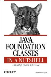 Java Foundation Classes in a Nutshell: A Desktop Quick Reference (In a Nutshell (O'Reilly))