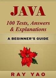 JAVA: JAVA 100 Tests, Answers & Explanations, Pass Final Exam, Pass Job Interview Exam, Pass Engineer Certification Exam, Examination, Learn JAVA programming in easy steps: A Beginner's Guide