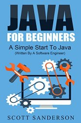 Java: Java Programming For Beginners – A Simple Start To Java Programming (Written By A Software Engineer)
