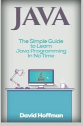 Java: The Simple Guide to Learn Java Programming In No Time (Programming,Database, Java for dummies, coding books, java programming) (HTML,Javascript,Programming,Developers,Coding,CSS,PHP) (Volume 2)