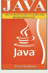Java: The Ultimate Guide to Learn Java and C++ (Programming, Java, Database, Java for dummies, coding books, C programming, c plus plus, programming … Developers, Coding, CSS, PHP) (Volume 2)