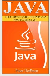 Java: The Ultimate Guide to Learn Java and Javascript Programming Programming, Java, Database, Java for dummies, how to program, javascript, … Developers, Coding, CSS, PHP) (Volume 2)