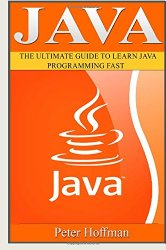 Java: The Ultimate Guide to Learn Java and Python Programming (Programming, Java, Database, Java for dummies, coding books, java programming) (HTML, … Developers, Coding, CSS, PHP) (Volume 3)