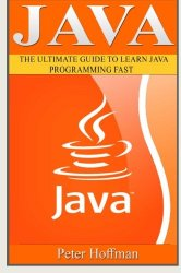 Java: The Ultimate Guide to Learn Java Programming and Computer Hacking (java for beginners, java for dummies, java apps, hacking) (HTML, Javascript, … Developers, Coding, CSS, PHP) (Volume 2)