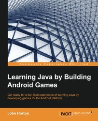 Learning Java by Building Android Games – Explore Java Through Mobile Game Development