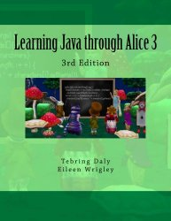 Learning Java through Alice 3: 3rd Edition
