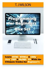 Programming For Beginner's Box Set: Learn HTML, HTML5 & CSS3, Java, PHP & MySQL, C# With the Ultimate Guides For Beginner's