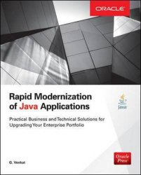 Rapid Modernization of Java Applications: A Practical Guide to Technical and Business Solutions (Oracle Press)