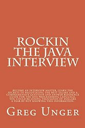 Rockin the Java Interview: Become an interview master, learn the secrets to negotiating the best salary and a comprehensive questions and answers reference … language. (Rockin Interview Series Book 1)