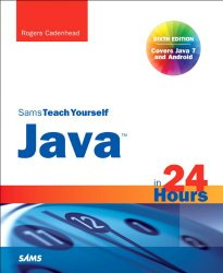 Sams Teach Yourself Java in 24 Hours (Covering Java 7 and Android) (6th Edition) (Sams Teach Yourself…in 24 Hours)