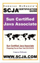 SCJA Sun Certified Java Associate Study Guide for Test CX-310-019, 2nd Edition – Incredible Update to the former ExamScam Book