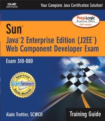 Sun Certification Training Guide (310-080): Java 2 Enterprise Edition (J2EE) Web Component Developer