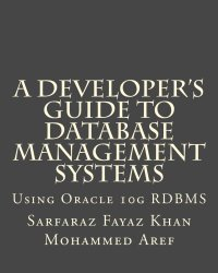 A Developer's Guide To Database Management Systems: Using Oracle 10g RDBMS