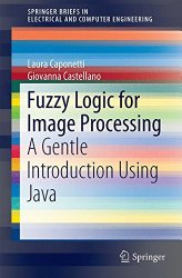 Fuzzy Logic for Image Processing: A Gentle Introduction Using Java (SpringerBriefs in Electrical and Computer Engineering)