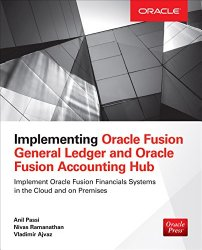 Implementing Oracle Fusion General Ledger and Oracle Fusion Accounting Hub (Oracle Press)
