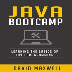 Java: Programming Bootcamp: The Crash Course for Understanding the Basics of Java Computer Language