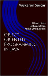 Object Oriented Programming in Java: Attend class lecturers from home [2nd Edition]