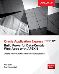 Oracle Application Express (APEX): Build Powerful Data-Centric Web Apps with APEX 5 (Oracle Press)