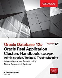 Oracle Database 12c Oracle Real Application Clusters Handbook: Concepts, Administration, Tuning & Troubleshooting (Oracle Press)