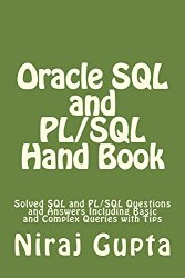 Oracle SQL and PL/SQL Hand Book: Solved SQL and PL/SQL Questions and Answers Including Queries and Tips