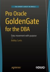 Pro Oracle GoldenGate for the DBA