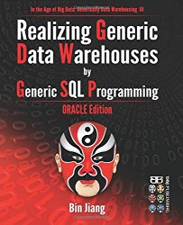 Realizing Generic  Data Warehouses by  Generic SQL Programming: Oracle Edition (In the Age of Big Data: Generically Data Warehousing) (Volume 3)