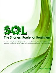 SQL – The Shortest Route For Beginners (B/W Edition): A hands-on guide that teaches the Structured Query Language for top ranking databases in record time