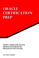 Study Guide for 1Z0-144: Oracle Database 11g: Program with PL/SQL: Oracle Certification Prep