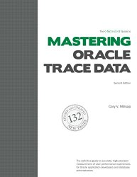 The Method R Guide to Mastering Oracle Trace Data, Second Edition