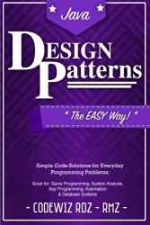Design Patterns: The Easy Way, w/ Java Standard Solutions for Everyday Programming Problems
