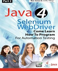 (Part 2) Java 4 Selenium WebDriver: Come Learn How To Program For Automation Testing (Black & White Edition) (Practical How To Selenium Tutorials)