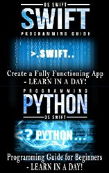 Swift and Python Programming Guide: Programming Language For Beginners: Learn in a Day! Box Set Collection (Swift, Python, JAVA, C++. PHP)