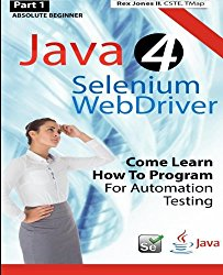 (Part 1) Absolute Beginner: Java 4 Selenium WebDriver: Come Learn How To Program For Automation Testing (Black & White Edition)