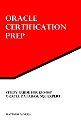 Study Guide for 1Z0-047: Oracle Database SQL Expert: Oracle Certification Prep