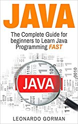Java: The Complete Guide for Beginners to Learn Java Programming FAST (java, java for beginners, java programming for beginners, java programming, java coding, java crash course, java workbook)