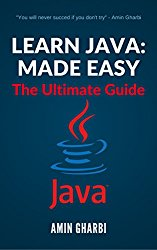 Learn Java: Made Easy ! The Ultimate Guide