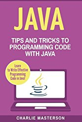 Java: Tips and Tricks to Programming Code with Java (Java, JavaScript, Python, Code, Programming Language, Programming, Computer Programming) (Volume 2)