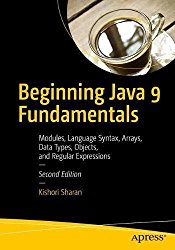 Beginning Java 9 Fundamentals: Modules, Language Syntax, Arrays, Data Types, Objects, and Regular Expressions