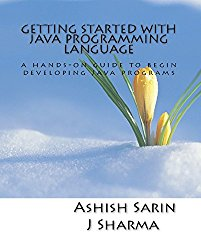 Getting started with Java programming language: a hands-on guide to begin developing Java programs