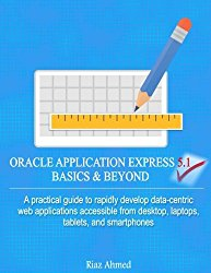 Oracle Application Express 5.1 Basics & Beyond: A practical guide to rapidly develop data-centric web applications accessible from desktop, laptops, tablets, and smartphones