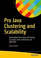 Pro Java Clustering and Scalability: Building Real-Time Apps with Spring, Cassandra, Redis, WebSocket and RabbitMQ