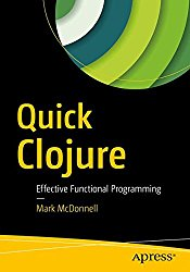 Quick Clojure: Effective Functional Programming