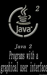 Java 2: Programs with a graphical user interface A Beginner's Guide Head First Java