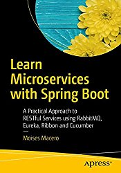Learn Microservices with Spring Boot: A Practical Approach to RESTful Services using RabbitMQ, Eureka, Ribbon and Cucumber
