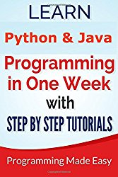 Python & Java: Learn Python and Java Programming in One Week With Step by Step T