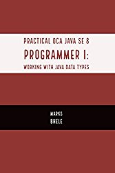 Practical OCA Java SE 8 Programmer I:  Certification Guide (Working with Java Data Types)
