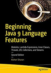 Beginning Java 9 Language Features: Modules, Lambda Expressions, Inner Classes, Threads, I/O, Collections, and Streams
